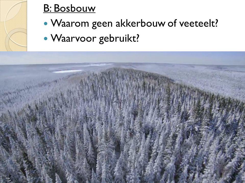 B: Bosbouw Waarom geen akkerbouw of veeteelt? Waarvoor gebruikt?