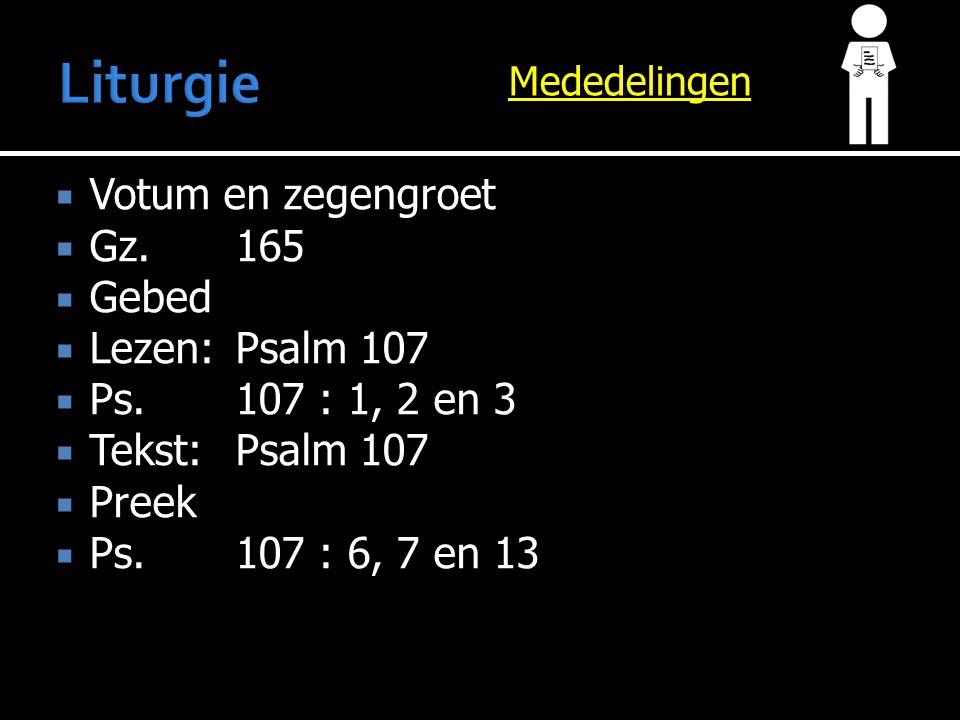 Mededelingen  Votum en zegengroet  Gz.165  Gebed  Lezen:Psalm 107  Ps.107 : 1, 2 en 3  Tekst:Psalm 107  Preek  Ps.107 : 6, 7 en 13