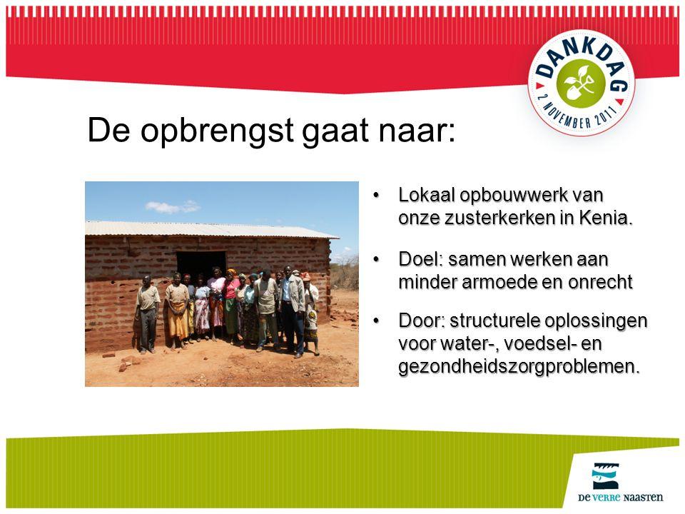 De opbrengst gaat naar: Lokaal opbouwwerk van onze zusterkerken in Kenia.Lokaal opbouwwerk van onze zusterkerken in Kenia. Doel: samen werken aan mind