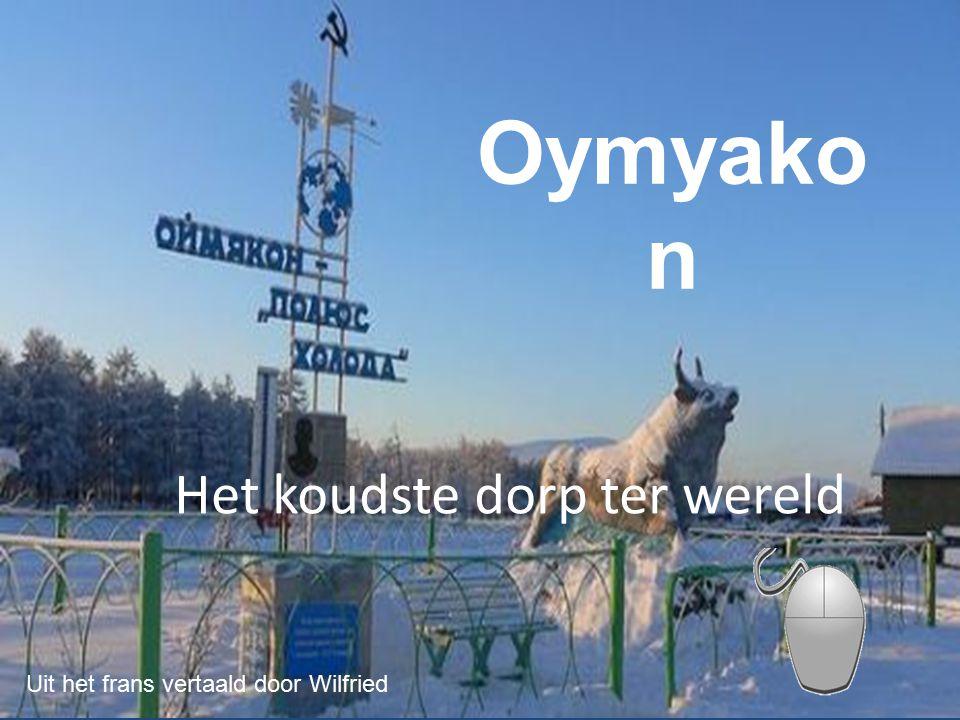 Eigenaardig is dat de naam Oymyakon betekent «Water dat nooit bevriest».