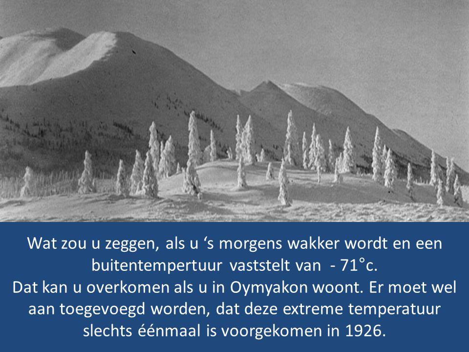 Negen maanden lang, is de temperatuur in Oymyakon negatief