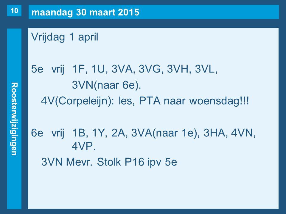 maandag 30 maart 2015 Roosterwijzigingen Vrijdag 1 april 5evrij1F, 1U, 3VA, 3VG, 3VH, 3VL, 3VN(naar 6e).