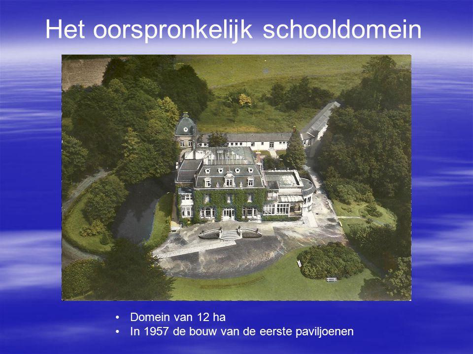 Het oorspronkelijk schooldomein Domein van 12 ha In 1957 de bouw van de eerste paviljoenen