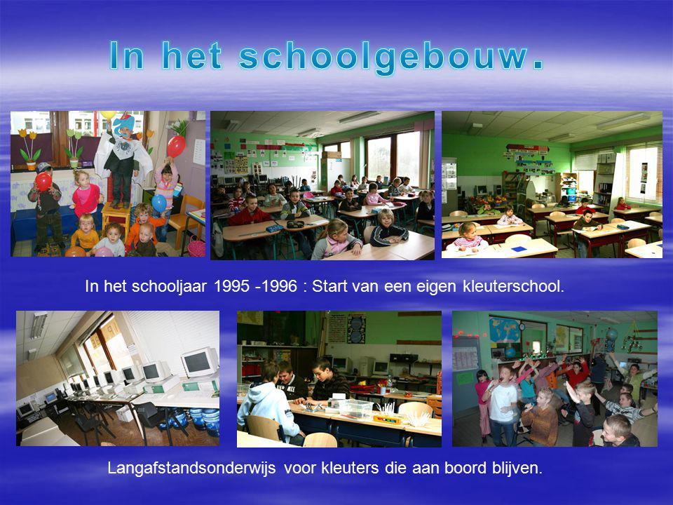 In het schooljaar 1995 -1996 : Start van een eigen kleuterschool.