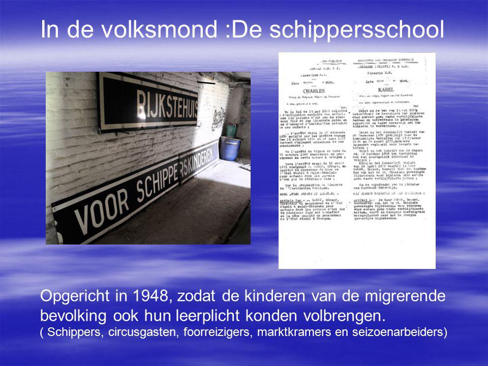 In de volksmond :De schippersschool Opgericht in 1948, zodat de kinderen van de migrerende bevolking ook hun leerplicht konden volbrengen.