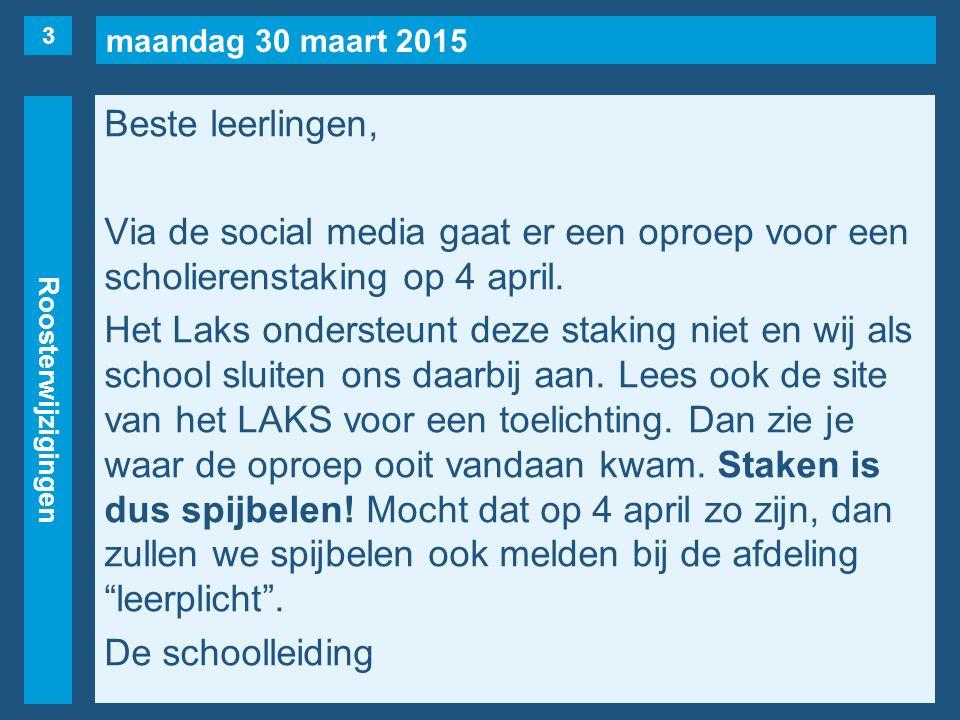 maandag 30 maart 2015 Roosterwijzigingen Beste leerlingen, Via de social media gaat er een oproep voor een scholierenstaking op 4 april. Het Laks onde