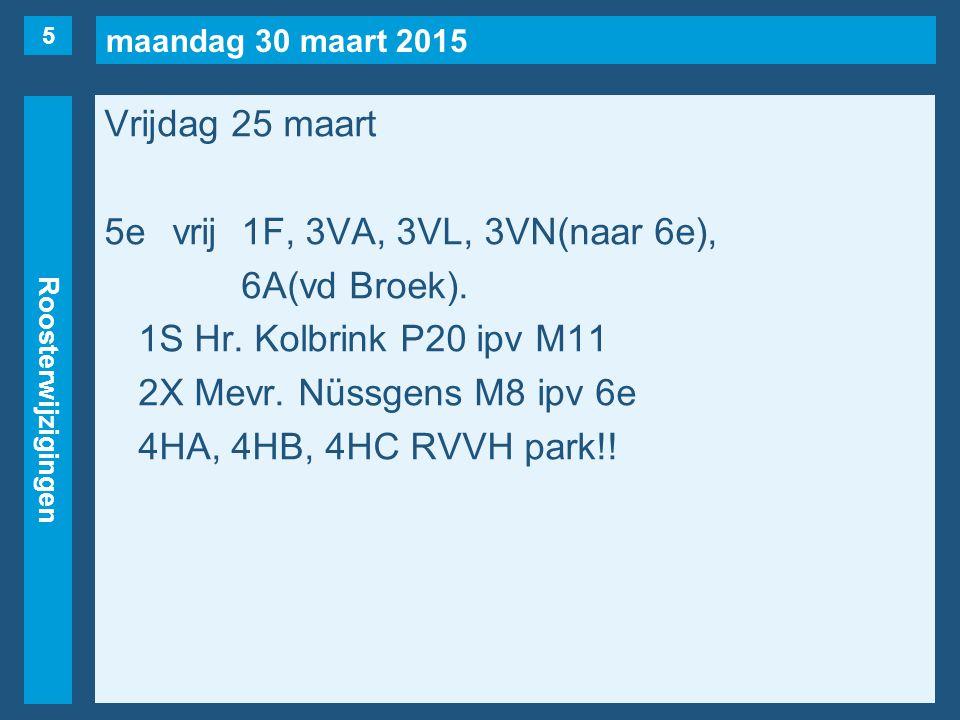 maandag 30 maart 2015 Roosterwijzigingen Vrijdag 25 maart 5evrij1F, 3VA, 3VL, 3VN(naar 6e), 6A(vd Broek).