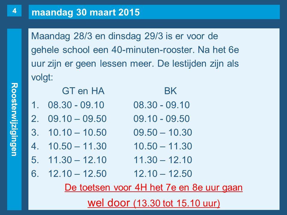 maandag 30 maart 2015 Roosterwijzigingen Maandag 28/3 en dinsdag 29/3 is er voor de gehele school een 40-minuten-rooster.