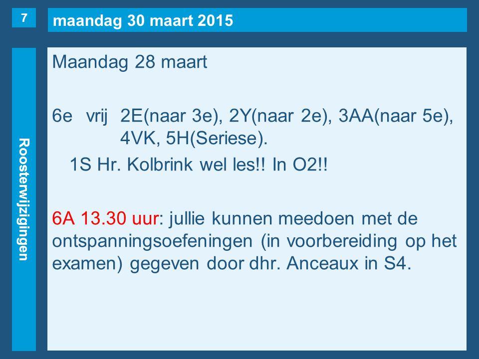 maandag 30 maart 2015 Roosterwijzigingen Maandag 28 maart 6evrij2E(naar 3e), 2Y(naar 2e), 3AA(naar 5e), 4VK, 5H(Seriese).