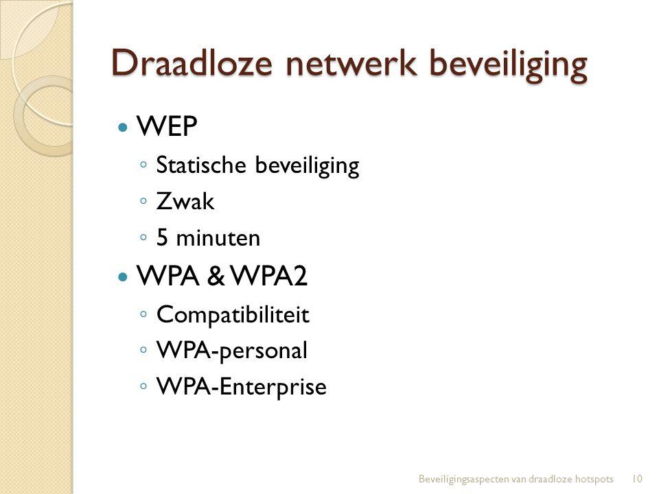 Draadloze netwerk beveiliging WEP ◦ Statische beveiliging ◦ Zwak ◦ 5 minuten WPA & WPA2 ◦ Compatibiliteit ◦ WPA-personal ◦ WPA-Enterprise 10Beveiligin