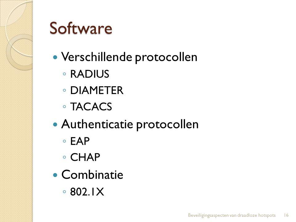 Software Verschillende protocollen ◦ RADIUS ◦ DIAMETER ◦ TACACS Authenticatie protocollen ◦ EAP ◦ CHAP Combinatie ◦ 802.1X 16Beveiligingsaspecten van