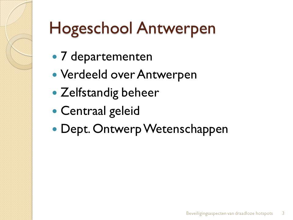 Hogeschool Antwerpen 7 departementen Verdeeld over Antwerpen Zelfstandig beheer Centraal geleid Dept. Ontwerp Wetenschappen 3Beveiligingsaspecten van
