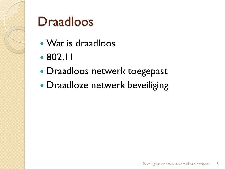Draadloos Wat is draadloos 802.11 Draadloos netwerk toegepast Draadloze netwerk beveiliging 5Beveiligingsaspecten van draadloze hotspots