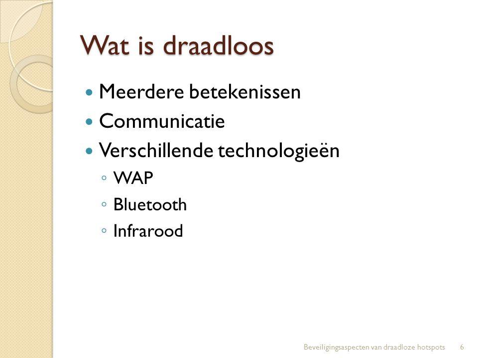 Wat is draadloos Meerdere betekenissen Communicatie Verschillende technologieën ◦ WAP ◦ Bluetooth ◦ Infrarood 6Beveiligingsaspecten van draadloze hots