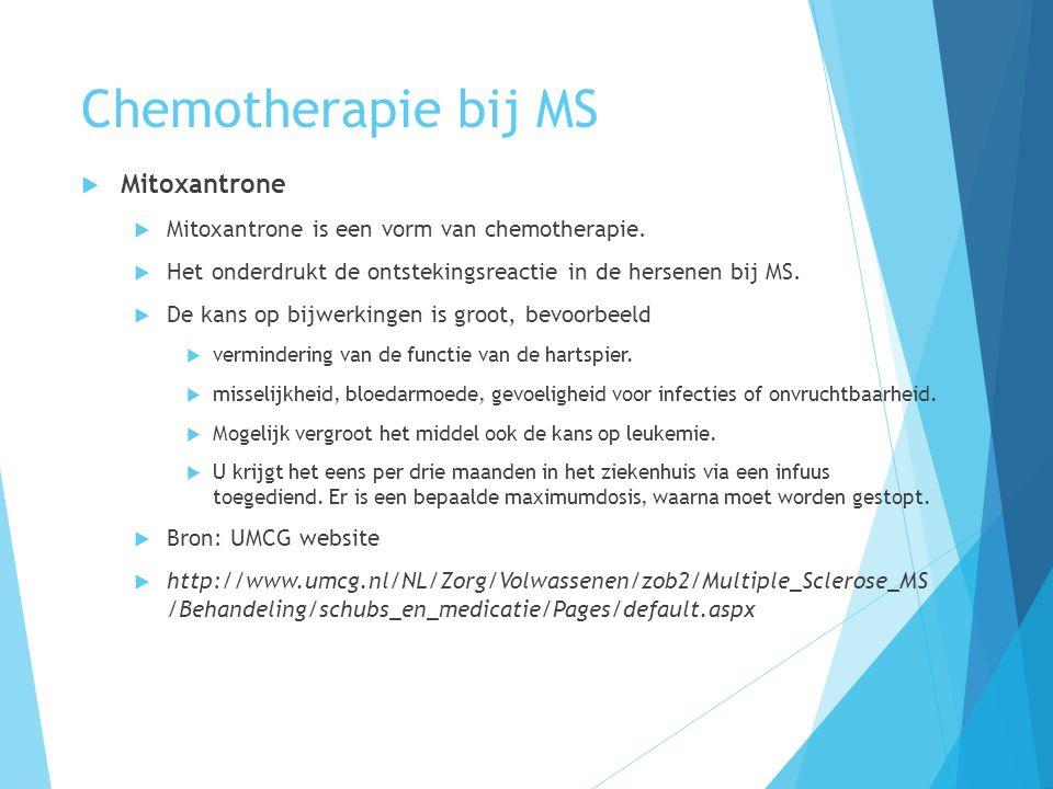 Chemotherapie bij MS  Mitoxantrone  Mitoxantrone is een vorm van chemotherapie.  Het onderdrukt de ontstekingsreactie in de hersenen bij MS.  De k