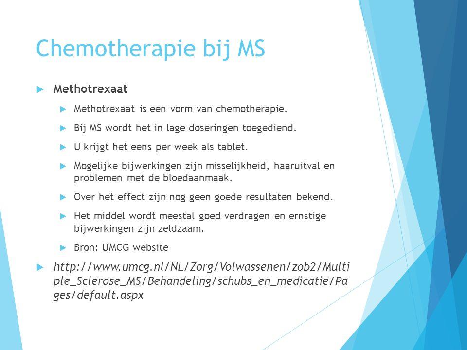 Chemotherapie bij MS  Methotrexaat  Methotrexaat is een vorm van chemotherapie.  Bij MS wordt het in lage doseringen toegediend.  U krijgt het een