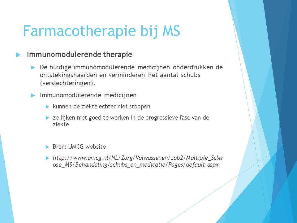 Farmacotherapie bij MS  Immunomodulerende therapie  De huidige immunomodulerende medicijnen onderdrukken de ontstekingshaarden en verminderen het aa