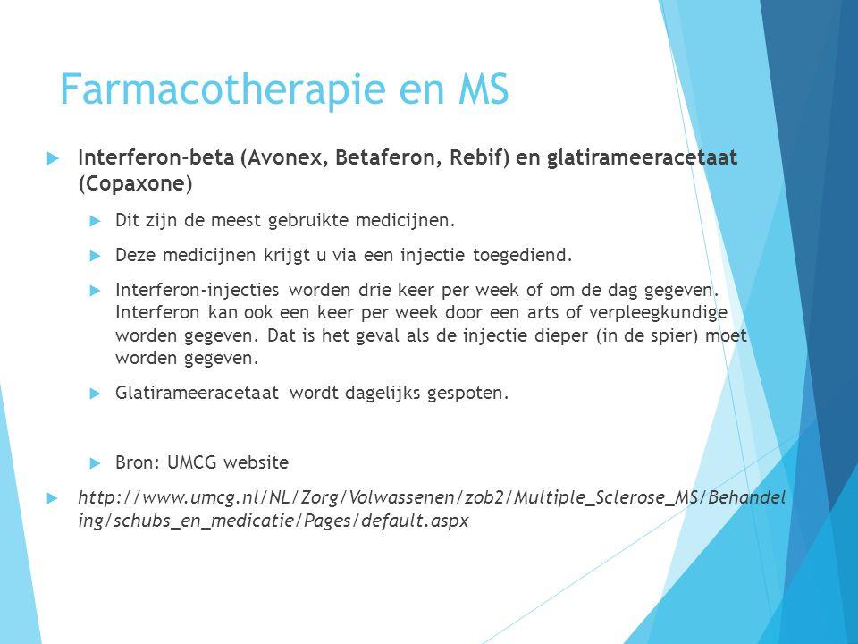 Farmacotherapie en MS  Interferon-beta (Avonex, Betaferon, Rebif) en glatirameeracetaat (Copaxone)  Dit zijn de meest gebruikte medicijnen.  Deze m