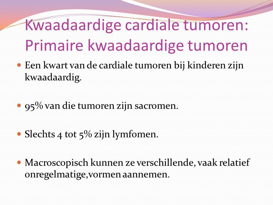 Kwaadaardige cardiale tumoren: Primaire kwaadaardige tumoren Een kwart van de cardiale tumoren bij kinderen zijn kwaadaardig. 95% van die tumoren zijn