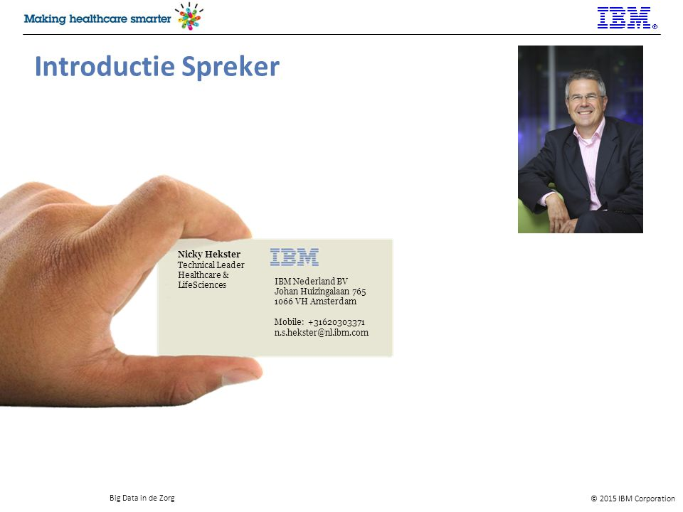 © 2015 IBM Corporation Big Data in de Zorg 13 Dank voor uw aandacht!
