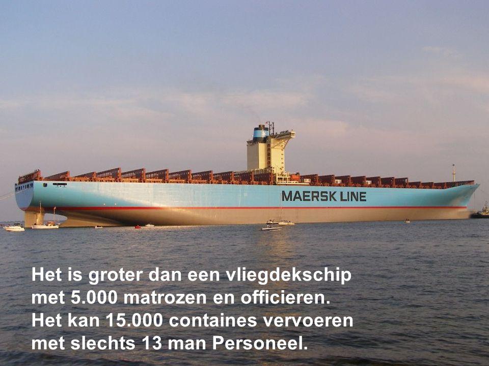 Het is groter dan een vliegdekschip met 5.000 matrozen en officieren. Het kan 15.000 containes vervoeren met slechts 13 man Personeel.