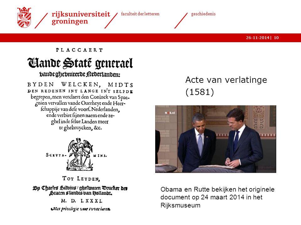 | faculteit der letteren geschiedenis 26-11-2014 Acte van verlatinge (1581) 10 Obama en Rutte bekijken het originele document op 24 maart 2014 in het Rijksmuseum