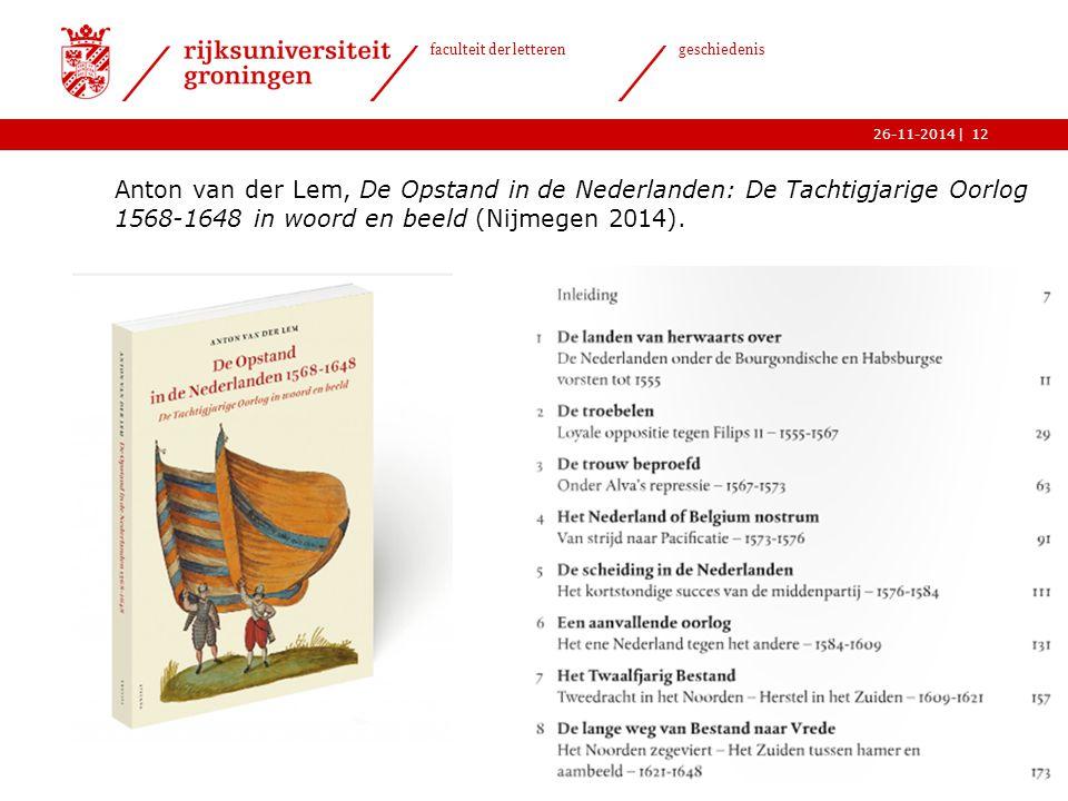 | faculteit der letteren geschiedenis 26-11-2014 Anton van der Lem, De Opstand in de Nederlanden: De Tachtigjarige Oorlog 1568-1648 in woord en beeld (Nijmegen 2014).