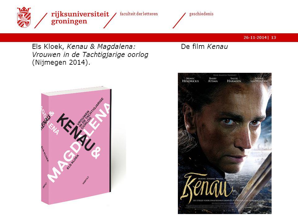 | faculteit der letteren geschiedenis 26-11-2014 Els Kloek, Kenau & Magdalena: De film Kenau Vrouwen in de Tachtigjarige oorlog (Nijmegen 2014).