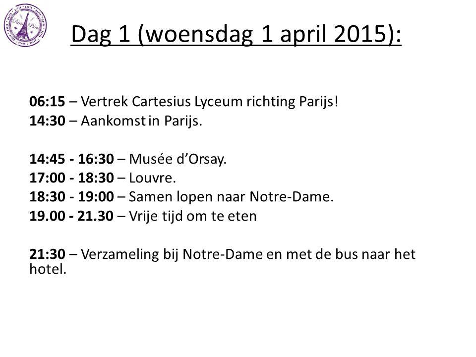 Dag 1 (woensdag 1 april 2015): 06:15 – Vertrek Cartesius Lyceum richting Parijs! 14:30 – Aankomst in Parijs. 14:45 - 16:30 – Musée d'Orsay. 17:00 - 18