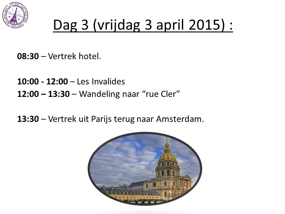 "Dag 3 (vrijdag 3 april 2015) : 08:30 – Vertrek hotel. 10:00 - 12:00 – Les Invalides 12:00 – 13:30 – Wandeling naar ""rue Cler"" 13:30 – Vertrek uit Pari"