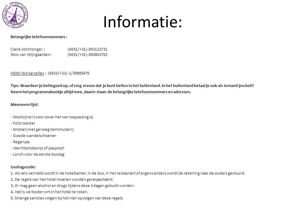 Informatie: Belangrijke telefoonnummers : Claire Schirtzinger :(0031/+31)-653122731 Nico van Wijngaarden:(0031/+31)-650802762 Hôtel Ibis Sarcelles : (