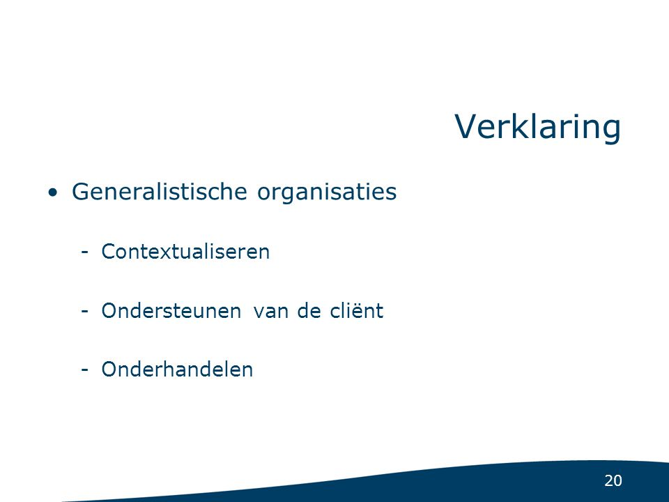 20 Verklaring Generalistische organisaties -Contextualiseren -Ondersteunen van de cliënt -Onderhandelen