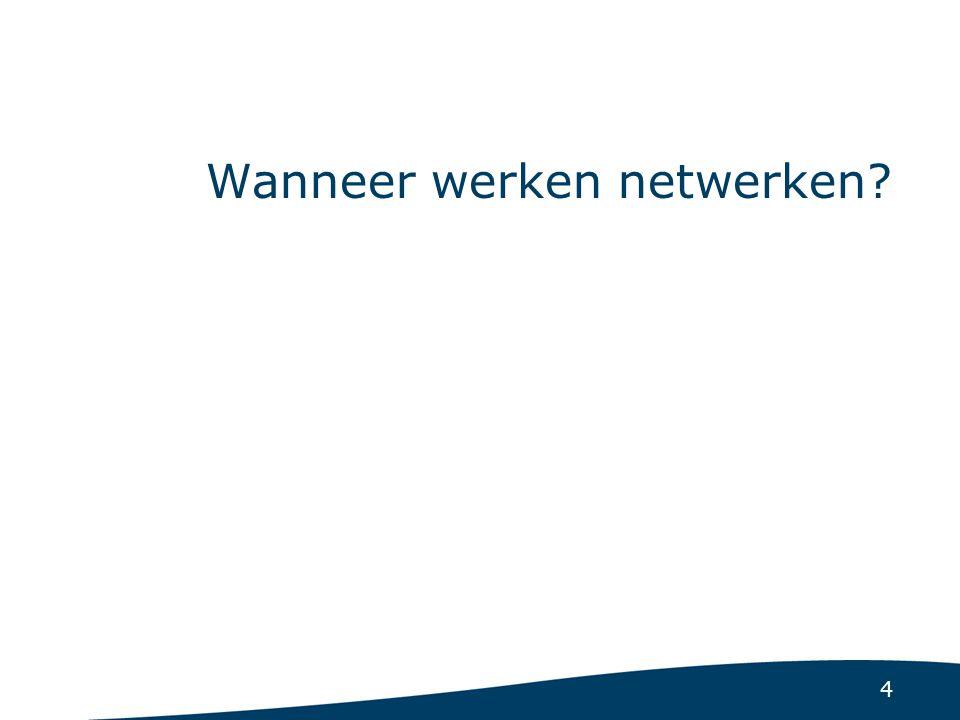 4 Wanneer werken netwerken?