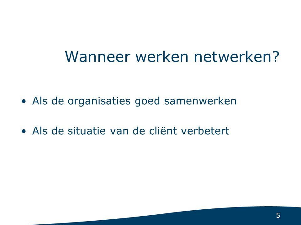 5 Als de organisaties goed samenwerken Als de situatie van de cliënt verbetert