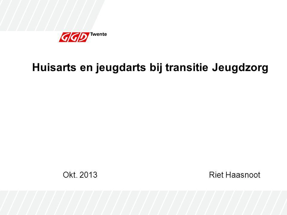 Huisarts en jeugdarts bij transitie Jeugdzorg Okt. 2013 Riet Haasnoot