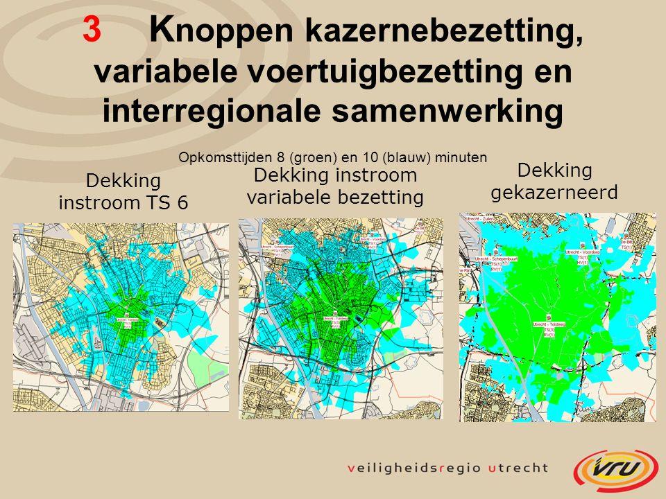 Dekking instroom TS 6 Dekking instroom variabele bezetting Dekking gekazerneerd 3 K noppen kazernebezetting, variabele voertuigbezetting en interregionale samenwerking Opkomsttijden 8 (groen) en 10 (blauw) minuten