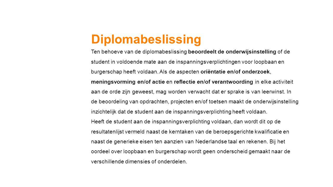 Diplomabeslissing Ten behoeve van de diplomabeslissing beoordeelt de onderwijsinstelling of de student in voldoende mate aan de inspanningsverplichtin