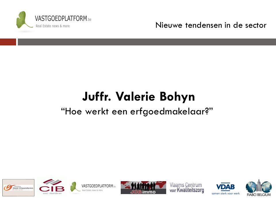 """Nieuwe tendensen in de sector Juffr. Valerie Bohyn """"Hoe werkt een erfgoedmakelaar?"""""""