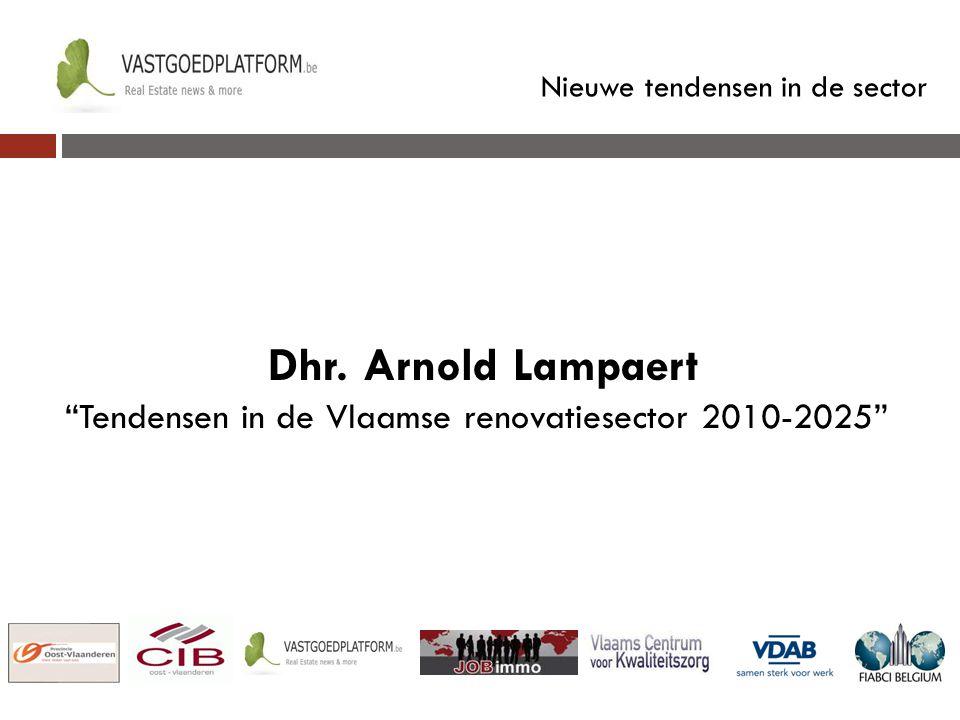 """Nieuwe tendensen in de sector Dhr. Arnold Lampaert """"Tendensen in de Vlaamse renovatiesector 2010-2025"""""""
