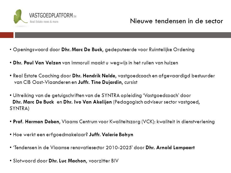 Nieuwe tendensen in de sector Openingswoord door Dhr. Marc De Buck, gedeputeerde voor Ruimtelijke Ordening Dhr. Paul Van Velzen van Immoruil maakt u w