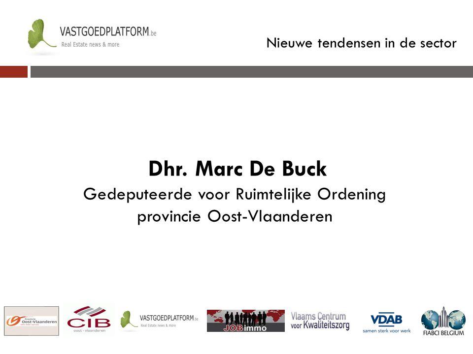 Nieuwe tendensen in de sector Dhr. Marc De Buck Gedeputeerde voor Ruimtelijke Ordening provincie Oost-Vlaanderen