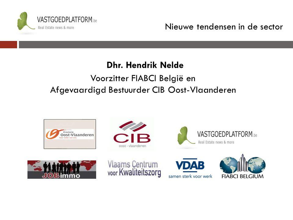 Nieuwe tendensen in de sector Dhr. Hendrik Nelde Voorzitter FIABCI België en Afgevaardigd Bestuurder CIB Oost-Vlaanderen