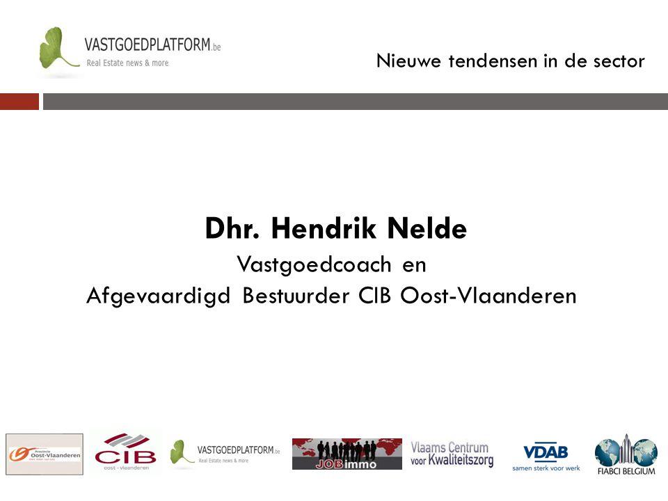 Nieuwe tendensen in de sector Dhr. Hendrik Nelde Vastgoedcoach en Afgevaardigd Bestuurder CIB Oost-Vlaanderen
