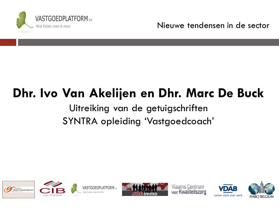 Nieuwe tendensen in de sector Dhr. Ivo Van Akelijen en Dhr. Marc De Buck Uitreiking van de getuigschriften SYNTRA opleiding 'Vastgoedcoach'