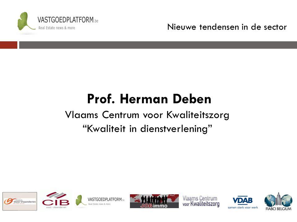 """Nieuwe tendensen in de sector Prof. Herman Deben Vlaams Centrum voor Kwaliteitszorg """"Kwaliteit in dienstverlening"""""""