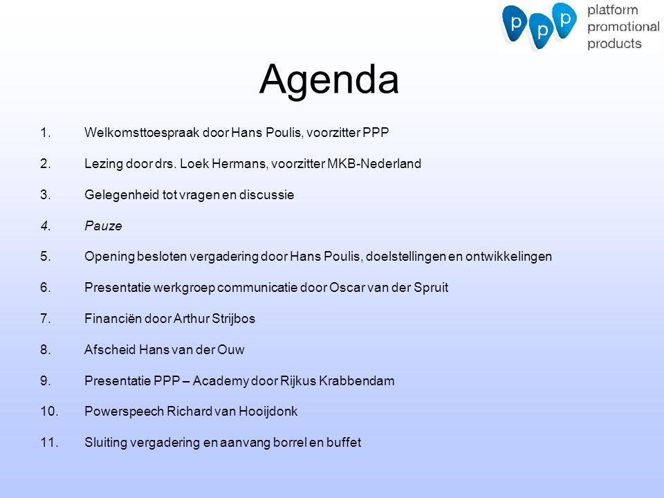 Agenda 1.Welkomsttoespraak door Hans Poulis, voorzitter PPP 2.Lezing door drs. Loek Hermans, voorzitter MKB-Nederland 3.Gelegenheid tot vragen en disc