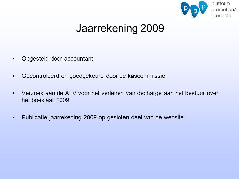 Jaarrekening 2009 Opgesteld door accountant Gecontroleerd en goedgekeurd door de kascommissie Verzoek aan de ALV voor het verlenen van decharge aan he