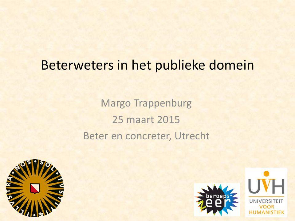 Beterweters in het publieke domein Margo Trappenburg 25 maart 2015 Beter en concreter, Utrecht