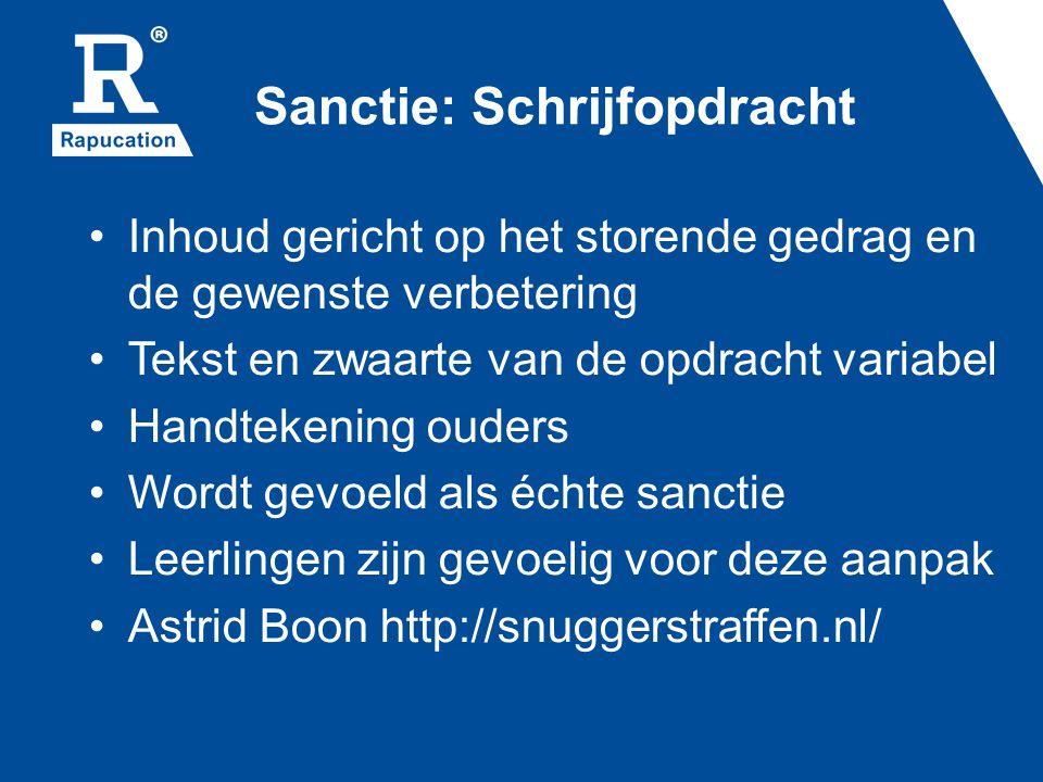 Sanctie: Schrijfopdracht Inhoud gericht op het storende gedrag en de gewenste verbetering Tekst en zwaarte van de opdracht variabel Handtekening ouder