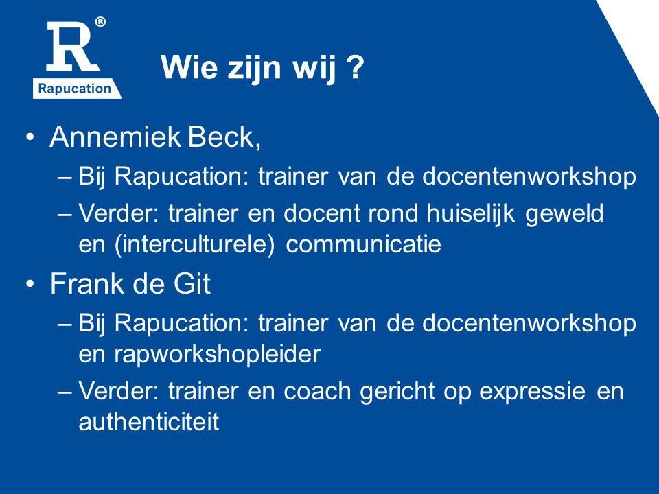 Wie zijn wij ? Annemiek Beck, –Bij Rapucation: trainer van de docentenworkshop –Verder: trainer en docent rond huiselijk geweld en (interculturele) co